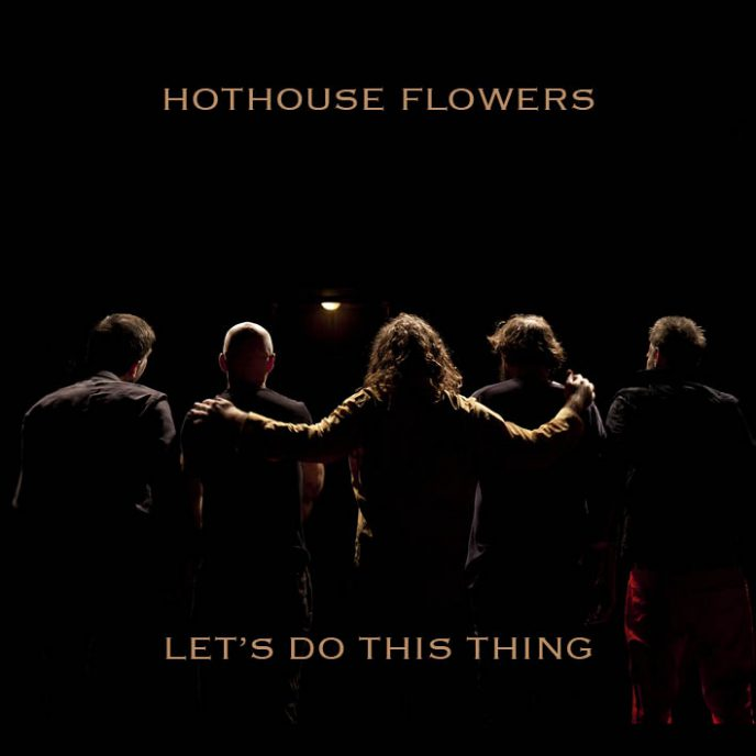 hothouse flowers lets_do_thing-1-688x688