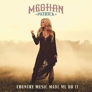 Oltre Le Curve C'e' Di Più! Meghan Patrick – Country Music Made Me Do It