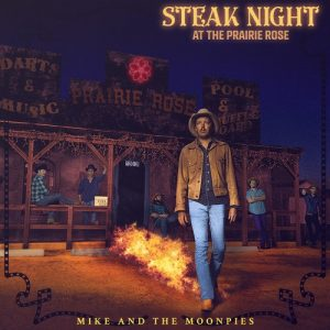 Rockin' Country O Country-Rock Texano? Mike And The Moonpies - Steak Night At The Prairie Rose
