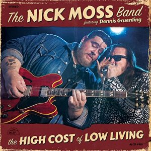 "Un Grande Bluesman Di ""Peso"", Ma Anche Di Spessore! The Nick Moss Band featuring Dennis Gruenling - The High Cost Of Low Living"