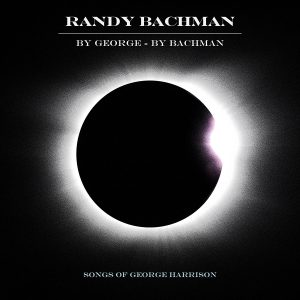 George, Se Puoi, Perdonalo Da Lassù! Randy Bachman – By George-By Bachman: Songs Of George Harrison