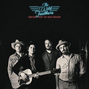 Al Quarto Album Di Buon Country-Rock Made In Nashville Si Può Proprio Dire Che Sono Una Certezza. Wild Feathers - Greetings From The Neon Frontier