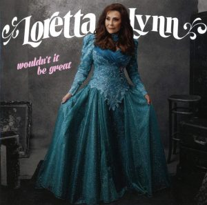 loretta lynn wouldn'it it be great