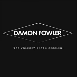 damon fowler the whiskey bayou session