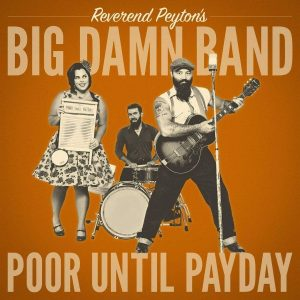 reverend peyton's big damn band poor until payday
