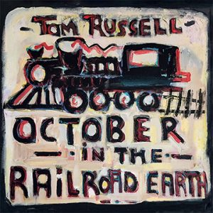 tom russell october in the railraod earth