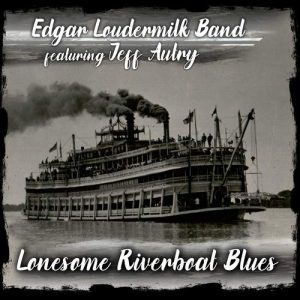 edgar loudermilk band lonesome riverboat blues