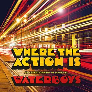 "Non Siamo Più In ""Zona Ciofeca�, Ed E' Già Molto, Quasi Bello! The Waterboys – Where The Action Is"