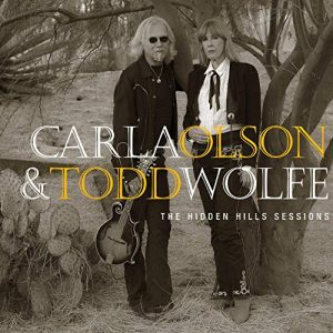 """Un Set Musicale """"Acustico� Suonato E Cantato Con Grande Passione. Carla Olson & Todd Wolfe – The Hidden Hills Sessions"""