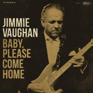 Questo E' Blues In Giacca E Cravatta! Jimmie Vaughan – Baby, Please Come Home