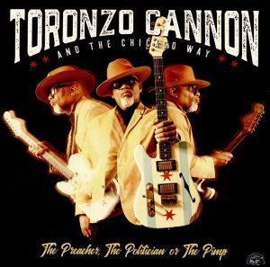 Uno E Trino, Un Bluesman Elettrico Completo E Strepitoso. Toronzo Cannon And The Chicago Way - The Preacher, The Politician Or The Pimp