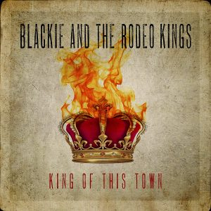 blackie and the rodeo kings king of this town