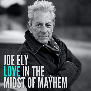 joe ely love in the midst of mayhem