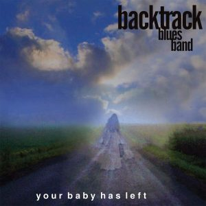 backtrack blues band your baby has left