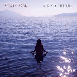 frazy ford u kin b the sun