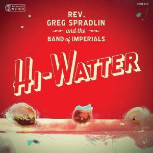 Più Di Dieci Anni Per Completarlo, Ma E' Venuto Veramente Bene. Rev. Greg Spradlin & The Band Of Imperials - Hi-Watter