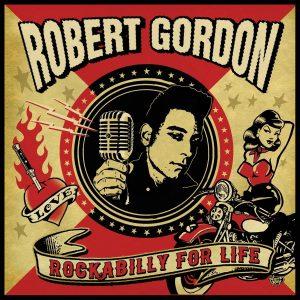 Grande Rock & Roll, Da Parte Di Uno Che Sa Come Farlo! Robert Gordon – Rockabilly For Life
