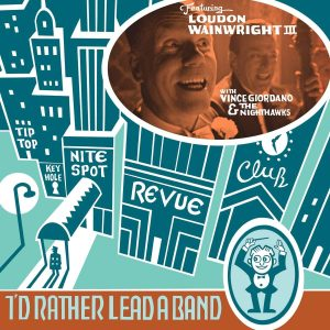 loudon wainwright III i'd rather lead a band