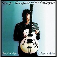 George Thorogood Half_a_BoyHalf_a_Man