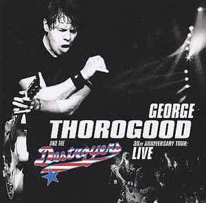 george thorogood live 30th anniversay