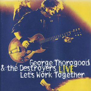 george thorogood live let's work together