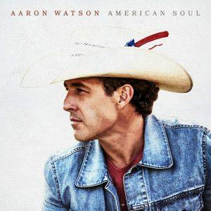 Qui Di Americano Non C'è Solo L'Anima. Aaron Watson – American Soul