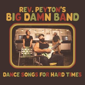 Reverend Peyton's Big Damn Band Dance Songs for Hard Times